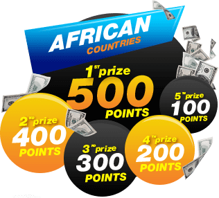 AFRICAN CUNTRIES 1ST prize 500 POINTS,2ND prize 400 POINTS,3RD prize 300 POINTS,4TH prize 200 POINTS,5TH prize 100 POINTS
