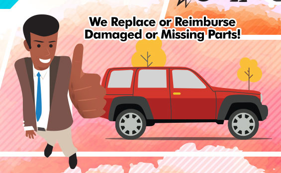 We Replace or Reimburse Damaged or Missing Parts!